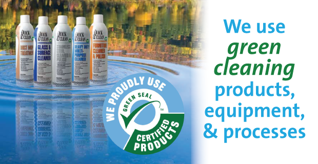 We use Green Seal Certified Cleaning Products